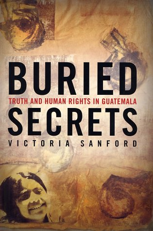 Buried Secrets: Truth and Human Rights in Guatemala 9781403960238