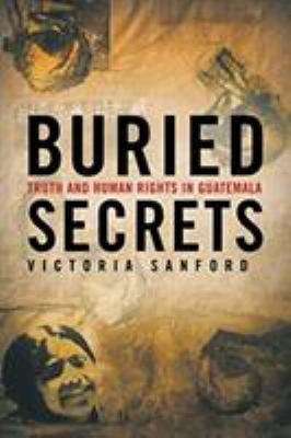 Buried Secrets: Truth and Human Rights in Guatemala 9781403965592