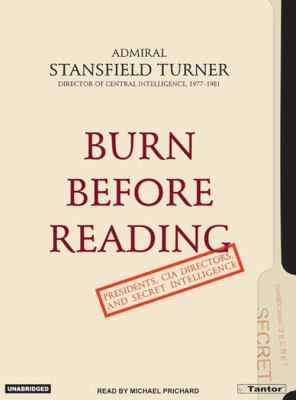 Burn Before Reading: Presidents, CIA Directors, and Secret Intelligence 9781400151813