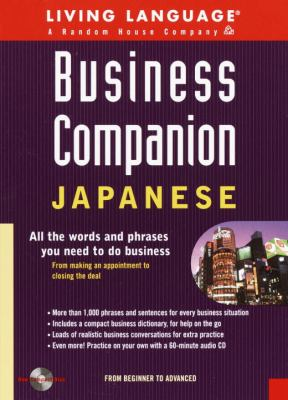 Business Companion: Japanese: All the Words and Phrases You Need to Do Business [With 600+ Phrases for Listening and Speaking Practice] 9781400020423