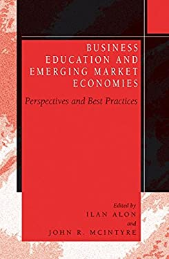 Business Education in Emerging Market Economies: Perspectives and Best Practices 9781402080715