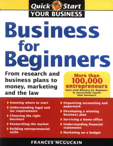 Business for Beginners: From Research and Business Plans to Money, Marketing and the Law 9781402203923