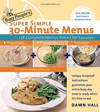 Busy People's Super Simple 30-Minute Menus: 137 Complete Meals Timed for Success 9781401603168