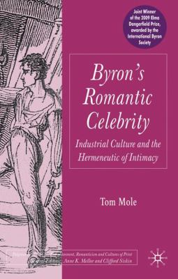 Byron's Romantic Celebrity: Industrial Culture and the Hermeneutic of Intimacy 9781403999931