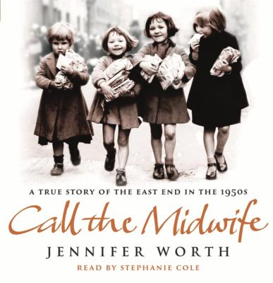 Call the Midwife: A True Story of the East End in the 1950s 9781409100843