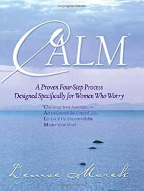 Calm: A Proven Four-Step Process Designed Specifically for Women Who Worry 9781401911454
