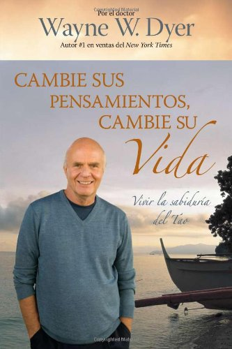 Cambie Sus Pensamientos, Cambie su Vida: Vivir la Sabiduria del Tao = Change Your Thoughts, Change Your Life 9781401919740