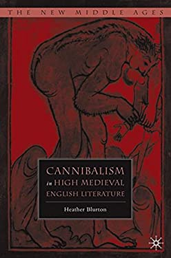 Cannibalism in High Medieval English Literature 9781403974433