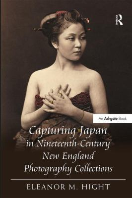 Capturing Japan in Nineteenth Century New England Photography Collections 9781409404989