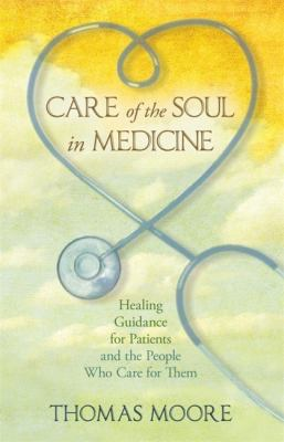 Care of the Soul in Medicine: Healing Guidance for Patients, Families, and the People Who Care for Them 9781401925635