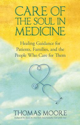 Care of the Soul in Medicine: Healing Guidance for Patients, Families, and the People Who Care for Them 9781401925673