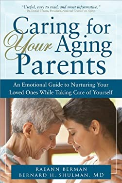 Caring for Your Aging Parents: An Emotional Guide to Nurturing Your Loved Ones While Taking Care of Yourself 9781402218613