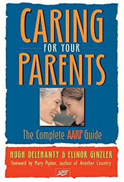 Caring for Your Parents: The Complete AARP Guide 9781402717390
