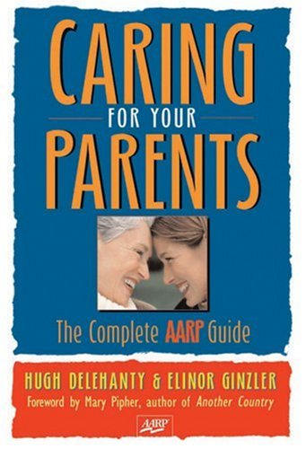 Caring for Your Parents: The Complete AARP Guide 9781402735592