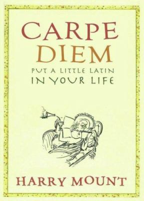 Carpe Diem: Put a Little Latin in Your Life 9781401322342
