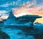 Carrier War: Aviation Art of World War II 9781402718564