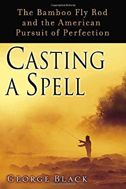 Casting a Spell: The Bamboo Fly Rod and the American Pursuit of Perfection 9781400063963