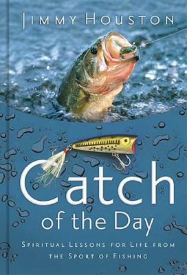 Catch of the Day: Spiritual Lessons for Life from the Sport of Fishing 9781404101944