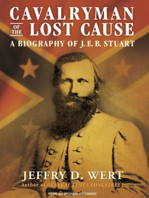 Cavalryman of the Lost Cause: A Biography of J.E.B. Stuart 9781400157259
