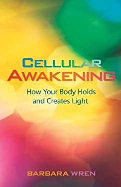 Cellular Awakening: How Your Body Holds and Creates Light 9781401927554
