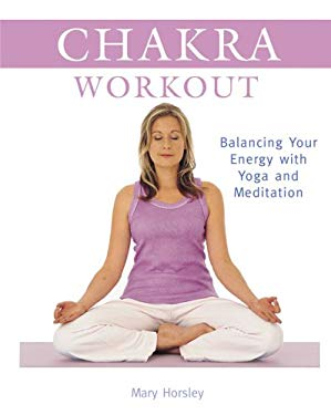 Chakra Workout: Balancing Your Energy with Yoga and Meditation 9781402733321