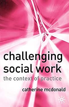 Challenging Social Work: The Institutional Context of Practice 9781403935458