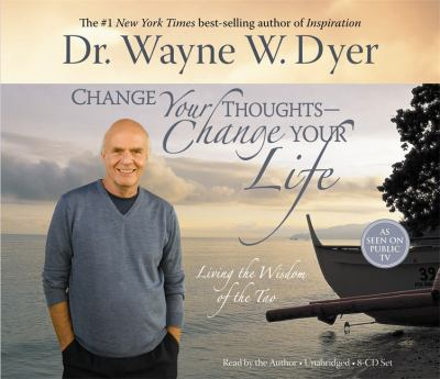 Change Your Thoughts - Change Your Life, 8-CD Set: Living the Wisdom of the Tao 9781401911850