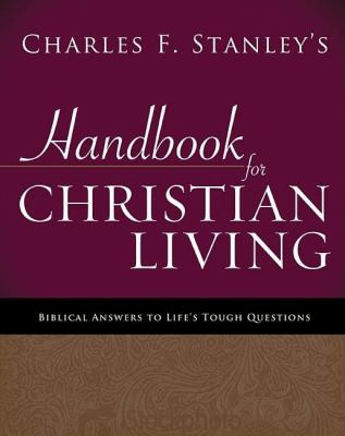 Charles Stanley's Handbook for Christian Living: Biblical Answers to Life's Tough Questions 9781400280308