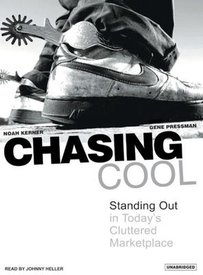 Chasing Cool: Standing Out in Today's Cluttered Marketplace 9781400104246