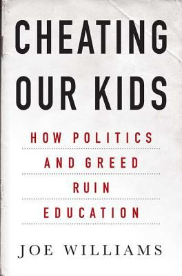 Cheating Our Kids: How Politics and Greed Ruin Education 9781403968395
