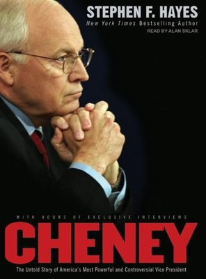 Cheney: The Untold Story of America's Most Powerful and Controversial Vice President 9781400105250
