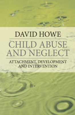 Child Abuse and Neglect: Attachment, Development and Intervention 9781403948250