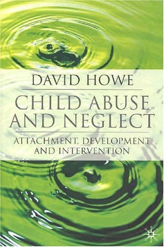 Child Abuse and Neglect: Attachment, Development and Intervention 9781403948267