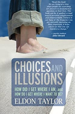 Choices and Illusions: How Did I Get Where I Am, and How Do I Get Where I Want to Be? 9781401918538