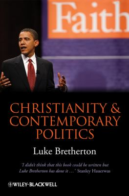 Christianity and Contemporary Politics: The Conditions and Possibilites of Faithful Witness 9781405199698