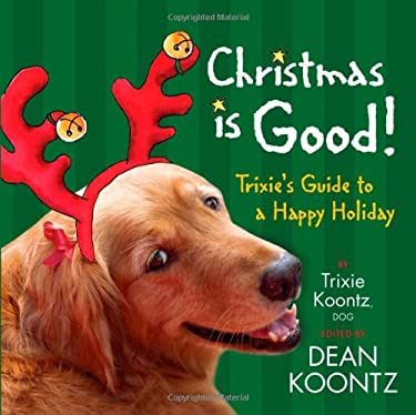 Christmas Is Good!: Trixie's Guide to a Happy Holiday 9781401322946