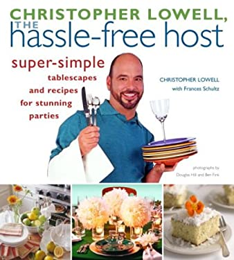 Christopher Lowell, the Hassle-Free Host: Super-Simple Tablescapes and Recipes for Stunning Parties 9781400047260