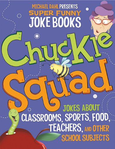 Chuckle Squad: Jokes about Classrooms, Sports, Food, Teachers, and Other School Subjects 9781404857735