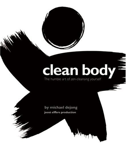 Clean Body: The Humble Art of Zen-Cleansing Yourself 9781402766794