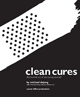 Clean Cures: The Humble Art of Zen-Curing Yourself 9781402766978
