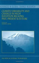 Climate Variability and Change in High Elevation Regions: Past, Present & Future - Diaz, Henry F.