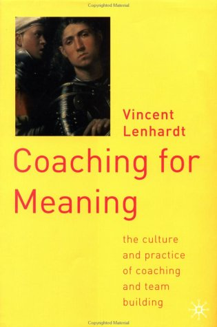 Coaching for Meaning: The Culture and Practice of Coaching and Team Building