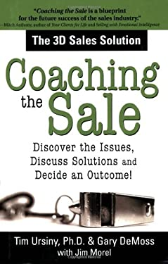 Coaching the Sale: Discover the Issues, Discuss Solutions and Decide an Outcome! 9781402206351