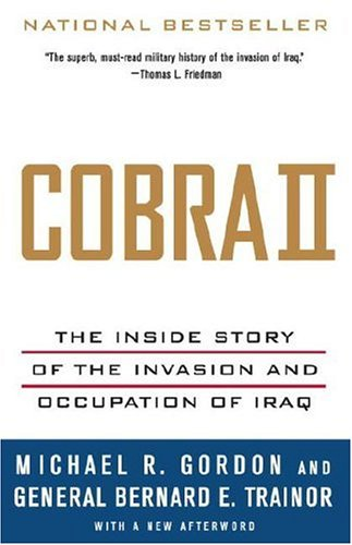 Cobra II: The Inside Story of the Invasion and Occupation of Iraq 9781400075393