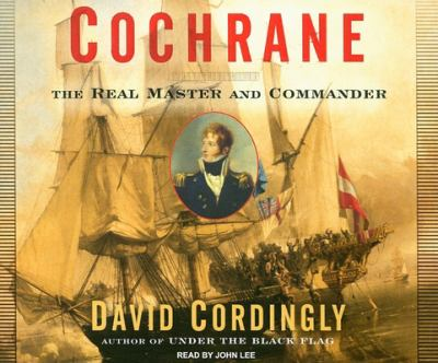 Cochrane: The Real Master and Commander 9781400105427