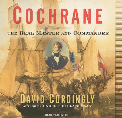 Cochrane: The Real Master and Commander 9781400135424