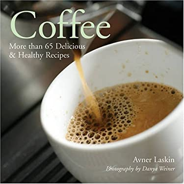 Coffee: More Than 65 Delicious & Healthy Recipes 9781402749377
