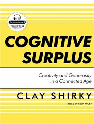 Cognitive Surplus: Creativity and Generosity in a Connected Age 9781400146819