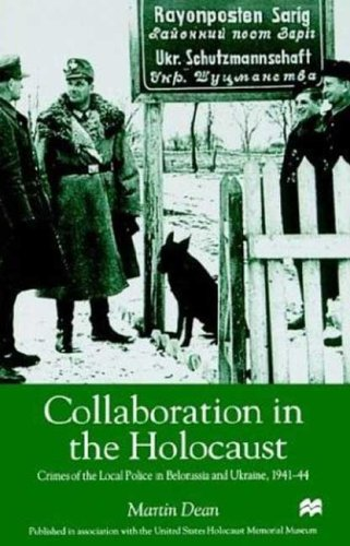 Collaboration in the Holocaust: Crimes of the Local Police in Belorussia and Ukraine, 1941-44 9781403963710