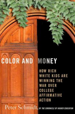 Color and Money: How Rich White Kids Are Winning the War Over College Affirmative Action 9781403976017